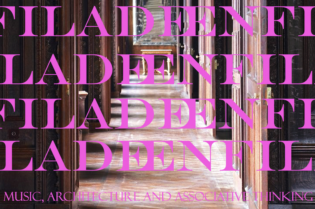 ENFILADE - Music, Architecture and Associative Thinking